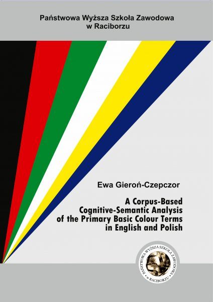 Book Cover: Ewa Gieroń-Czepczor - A Corpus-Based Cognitive-Semantic Analysis of the Primary Basic Colour Terms in English and Polish